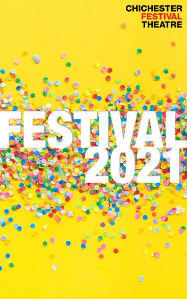 FESTIVAL 2021 | Chichester Festival Theatre 21